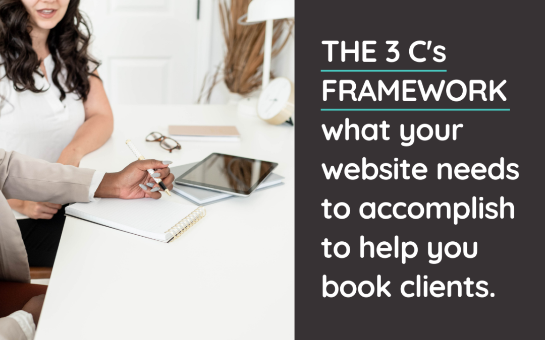 Your website needs to accomplish 3 specific things, in order to help you book clients, which we break down into the 3 C's Framework. @hellosammunoz www.samanthamunoz.com