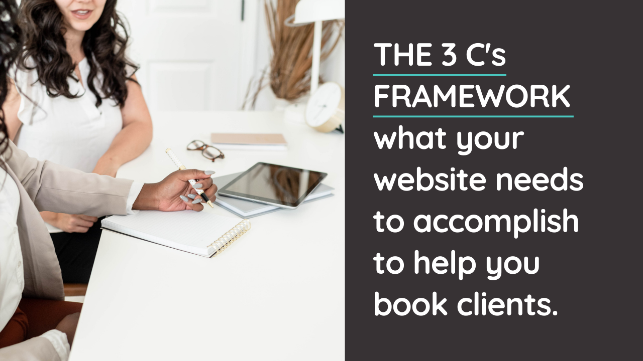 The 3 C's Framework: What Your Website Needs to Accomplish to Help You Book Clients