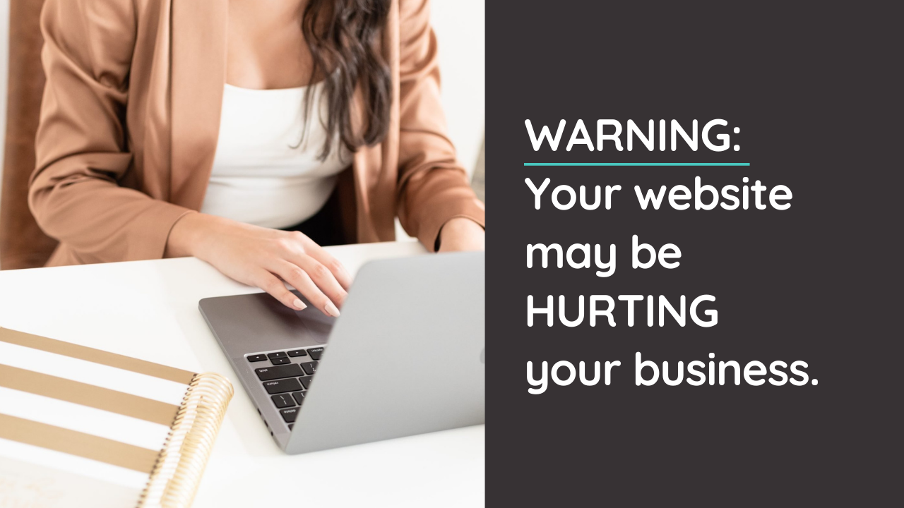 WARNING: Your Website May Be Hurting Your Business