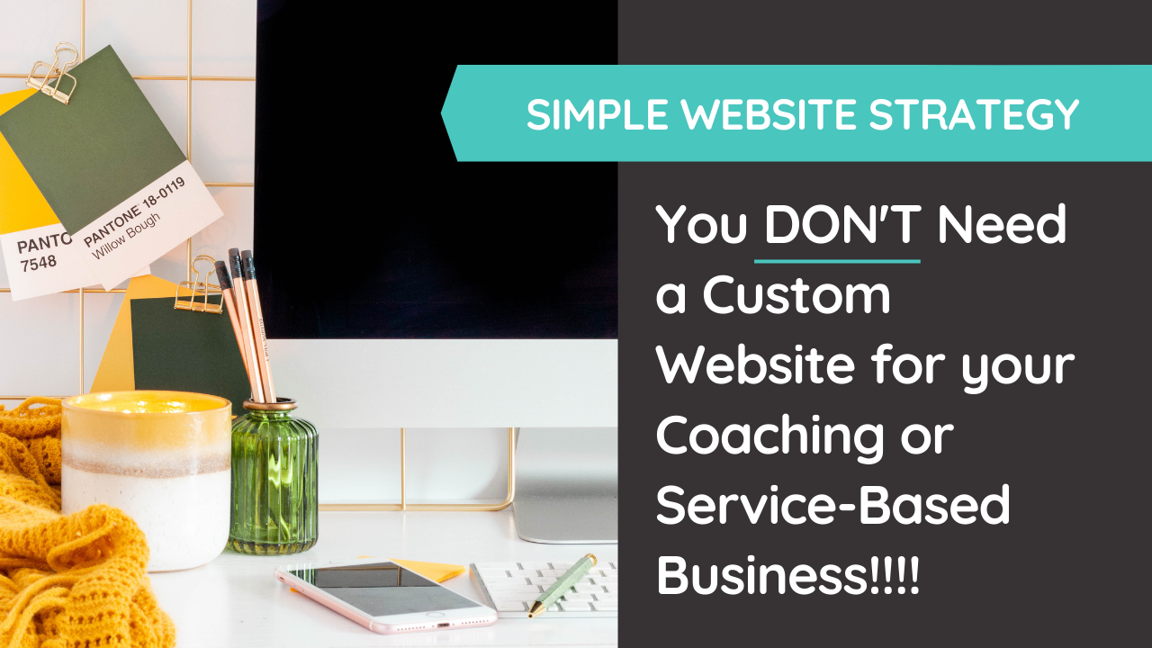 You don't need a custom website to grow your service-based & coaching business. Period.