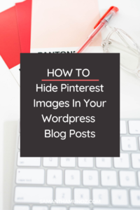 Learn how to hide Pinterest images within your WordPress blog posts so you can grow your website traffic and keep your blog posts clutter-free.. @hellosammunoz www.samanthamunoz.com