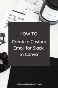 Create a fully branded experience for your team & clients by personalizing Slack! Learn how to create a custom emoji for Slack in Canva. @hellosammunoz www.samanthamunoz.com
